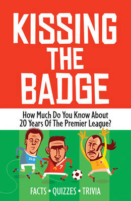 Kissing the Badge: How much do you know about 20 years of the Premier League? (Paperback)