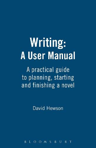 Writing: A User Manual: A practical guide to planning, starting and finishing a novel (Paperback)