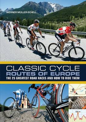 Classic Cycle Routes of Europe: The 25 Greatest Road Cycling Races and How to Ride Them (Paperback)