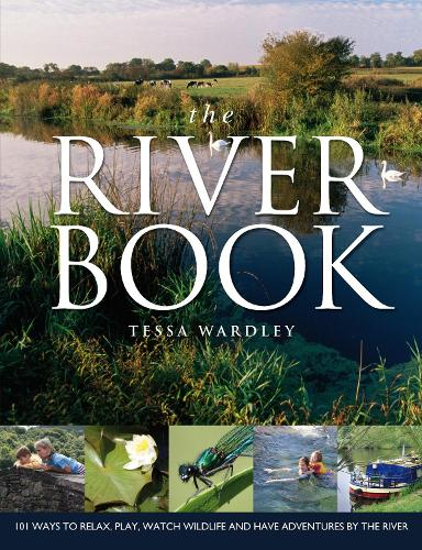The River Book: 101 Ways to Relax, Play, Watch Wildlife and have Adventures at the River's Edge (Paperback)