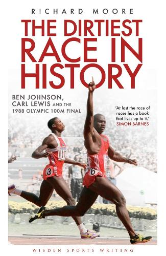 The Dirtiest Race in History: Ben Johnson, Carl Lewis and the 1988 Olympic 100m Final - Wisden Sports Writing (Paperback)