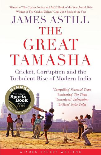 The Great Tamasha: Cricket, Corruption and the Turbulent Rise of Modern India - Wisden Sports Writing (Paperback)