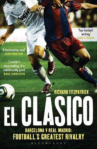El Clasico: Barcelona v Real Madrid: Football's Greatest Rivalry (Paperback)