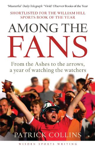 Among the Fans: From the Ashes to the arrows, a year of watching the watchers - Wisden Sports Writing (Paperback)
