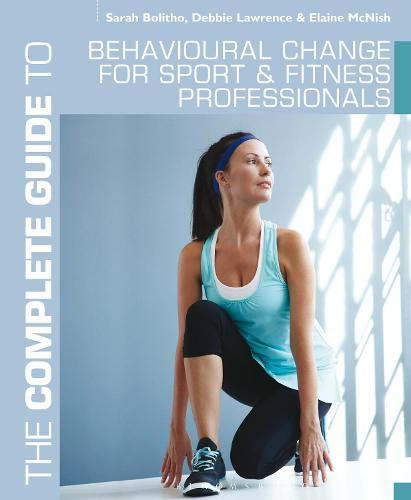 The Complete Guide to Behavioural Change for Sport and Fitness Professionals - Complete Guides (Paperback)