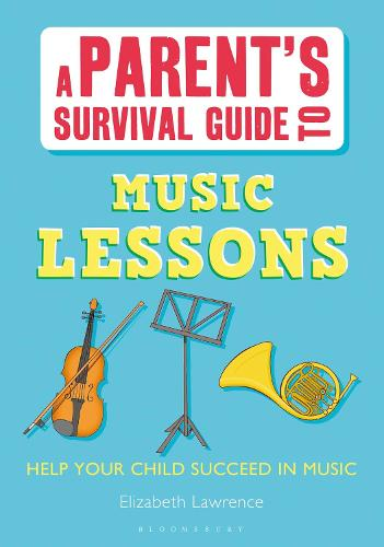 A Parent's Survival Guide to Music Lessons: Help Your Child Succeed in Music - Parents' Survival Guides (Paperback)
