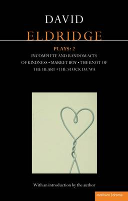 Eldridge Plays: 2: Incomplete and Random Acts of Kindness, Market Boy, The Knot of the Heart, The Stock Da'Wa - Contemporary Dramatists (Paperback)