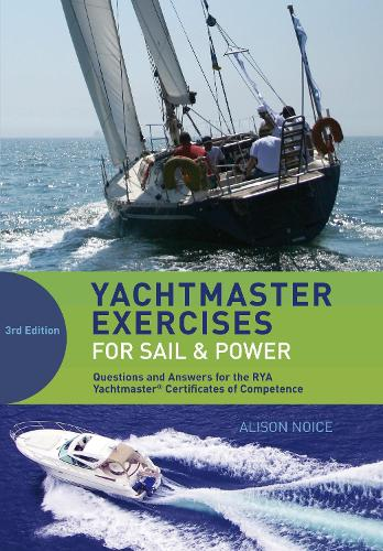 Yachtmaster Exercises for Sail and Power: Questions and Answers for the RYA Yachtmaster (R) Certificates of Competence (Paperback)