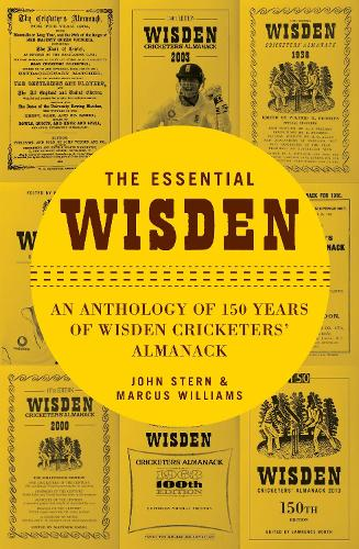 The Essential Wisden: An Anthology of 150 Years of Wisden Cricketers' Almanack (Hardback)