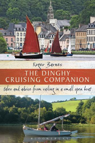 The Dinghy Cruising Companion: Tales and Advice from Sailing a Small Open Boat (Paperback)