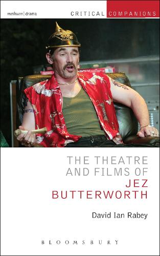 The Theatre and Films of Jez Butterworth - Critical Companions (Hardback)
