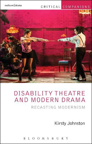 Disability Theatre and Modern Drama: Recasting Modernism - Critical Companions (Paperback)