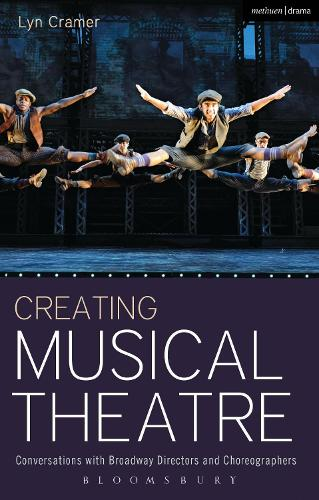 Creating Musical Theatre: Conversations with Broadway Directors and Choreographers - Performance Books (Hardback)