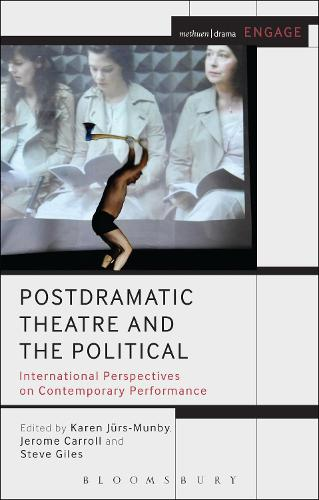 Postdramatic Theatre and the Political: International Perspectives on Contemporary Performance - Methuen Drama Engage (Hardback)
