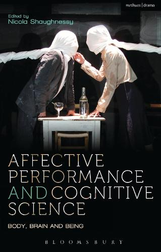 Affective Performance and Cognitive Science: Body, Brain and Being - Performance and Science: Interdisciplinary Dialogues (Paperback)