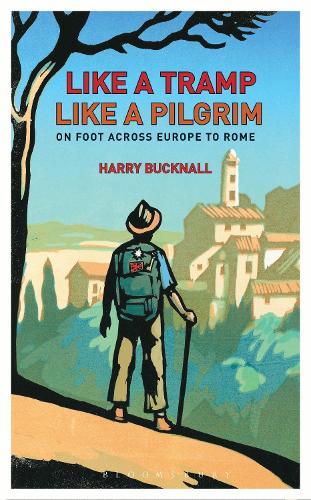 Like a Tramp, Like A Pilgrim: On Foot, Across Europe to Rome (Hardback)