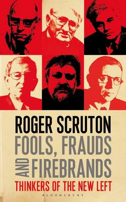 Fools, Frauds and Firebrands: Thinkers of the New Left (Hardback)