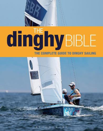 The Dinghy Bible: The complete guide for novices and experts (Hardback)