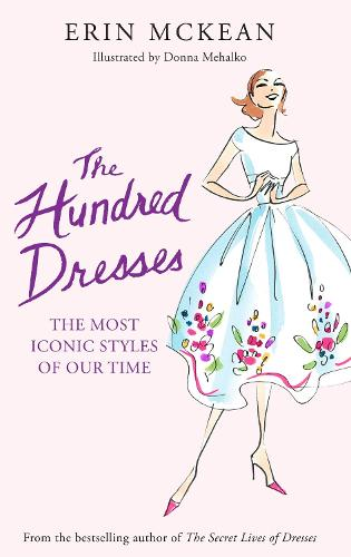 The Hundred Dresses: The Most Iconic Styles of Our Time (Hardback)