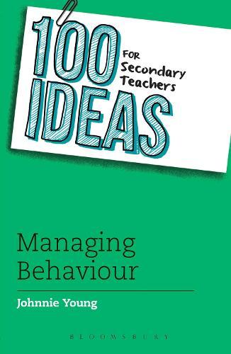 100 Ideas for Secondary Teachers: Managing Behaviour - 100 Ideas for Teachers (Paperback)