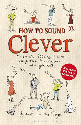 How to Sound Clever: Master the 600 English words you pretend to understand...when you don't (Paperback)
