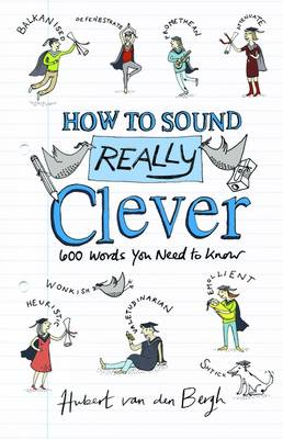 How to Sound Really Clever: 600 Words You Need to Know (Hardback)