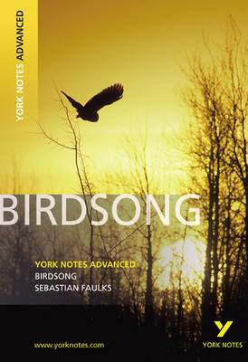 Birdsong: York Notes Advanced - York Notes Advanced (Paperback)
