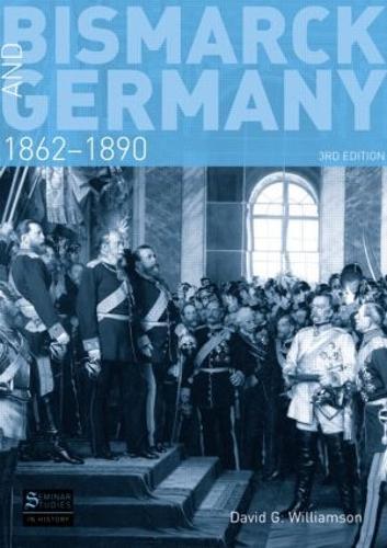 Bismarck and Germany: 1862-1890 - Seminar Studies (Paperback)