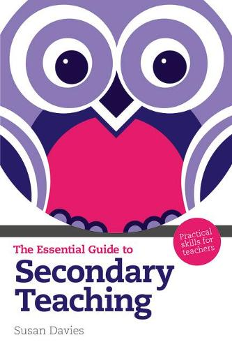 The Essential Guide to Secondary Teaching: Practical Skills for Teachers - The Essential Guides (Paperback)