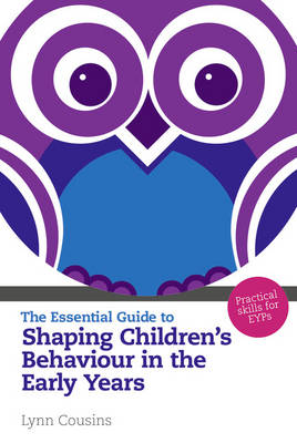 The Essential Guide to Shaping Children's Behaviour in the Early Years: Practical Skills for Teachers - The Essential Guides (Paperback)