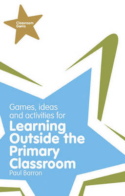 Classroom Gems: Games, Ideas and Activities for Learning Outside the Primary Classroom - Classroom Gems (Paperback)