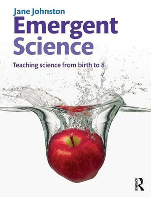 Emergent Science: Teaching science from birth to 8 (Paperback)