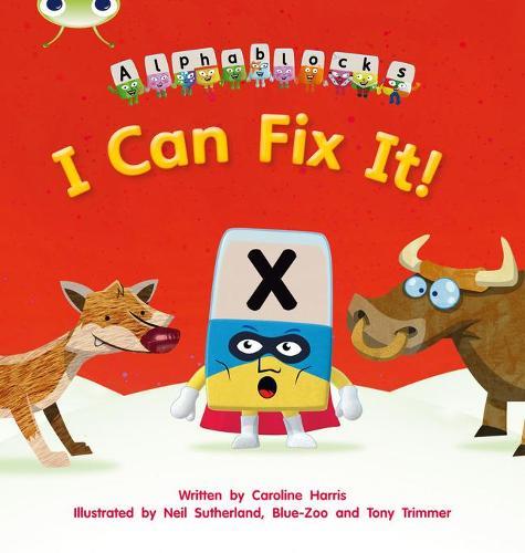 I Can Fix it!: Bug Club Phonics Bug Alphablocks Set 06 I Can Fix It! Alphablocks Set 06 - Phonics Bug (Paperback)