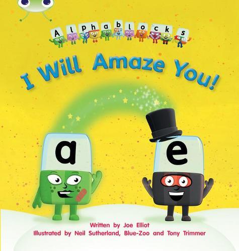 I Will Amaze You!: Bug Club Phonics Bug Alphablocks Set 14 I Will Amaze You! Alphablocks Set 14 - Phonics Bug (Paperback)