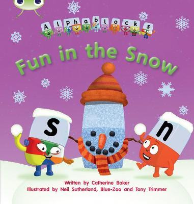 Fun in the Snow: Bug Club Phonics Bug Alphablocks Set 17 Fun in the Snow Alphablocks Set 17 - Phonics Bug (Paperback)