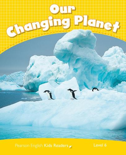 Level 6: Our Changing Planet CLIL - Pearson English Kids Readers (Paperback)