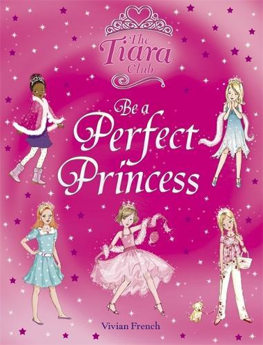 The Tiara Club: Be a Perfect Princess - The Tiara Club (Hardback)