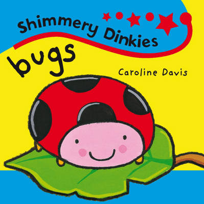 Bugs - Shimmery Dinkies 23 (Board book)
