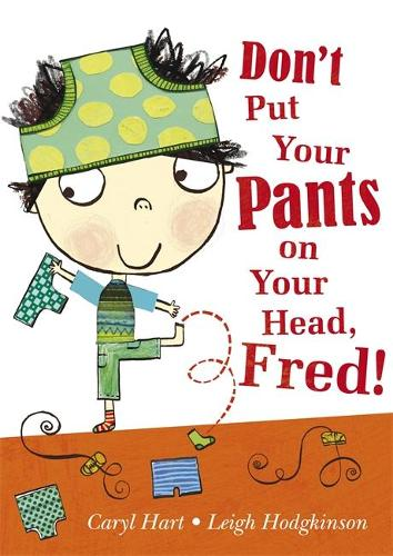 Don't Put Your Pants on Your Head, Fred! (Paperback)