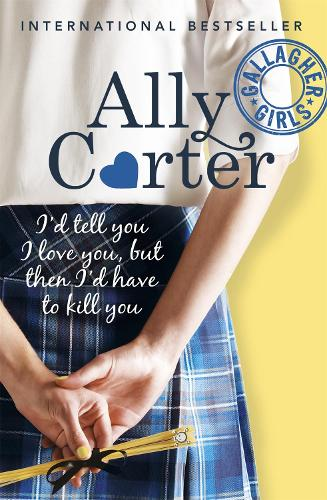 Gallagher Girls: I'd Tell You I Love You, But Then I'd Have To Kill You: Book 1 - Gallagher Girls (Paperback)