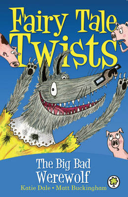 The Big Bad Werewolf - Fairy Tale Twists 1 (Hardback)
