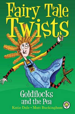 Goldilocks and the Pea - Fairy Tale Twists 2 (Hardback)