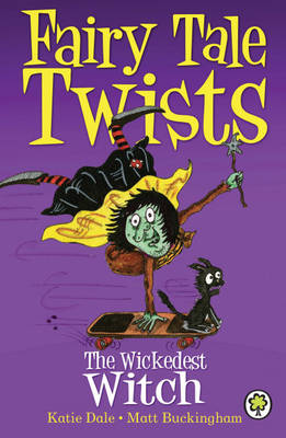 The Wickedest Witch - Fairy Tale Twists 4 (Hardback)