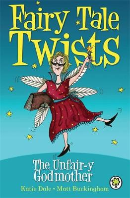 Fairy Tale Twists: The Unfair-y Godmother - Fairy Tale Twists (Paperback)