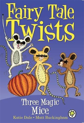 Fairy Tale Twists: Three Magic Mice - Fairy Tale Twists (Paperback)