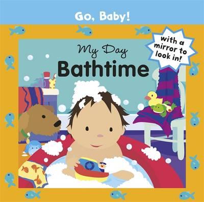 My Day: Bathtime - Go, Baby! 9 (Board book)