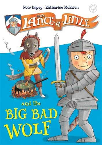 Sir Lance-a-Little and the Big Bad Wolf: Book 1 - Sir Lance-a-Little (Hardback)