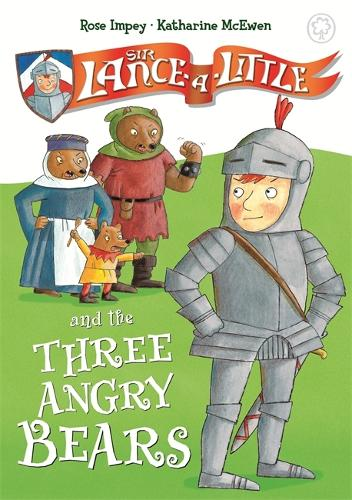 Sir Lance-a-Little and the Three Angry Bears: Book 2 - Sir Lance-a-Little (Hardback)