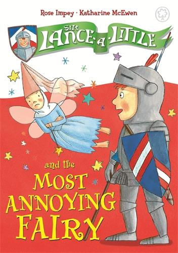 Sir Lance-a-Little and the Most Annoying Fairy: Book 3 - Sir Lance-a-Little (Hardback)