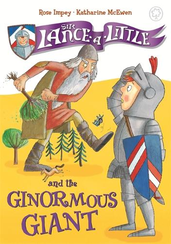 Sir Lance-a-Little and the Ginormous Giant: Book 5 - Sir Lance-a-Little (Hardback)